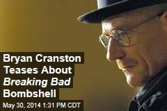 Bryan Cranston Teases About Breaking Bad Bombshell