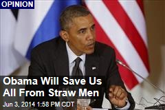 Obama Will Save Us All From Straw Men
