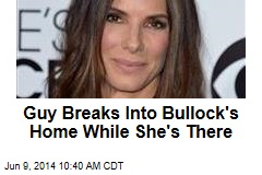 Guy Breaks Into Bullock's Home While She's There