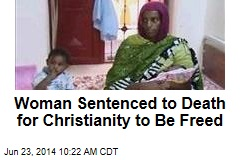 Woman Sentenced to Death for Christianity to Be Freed