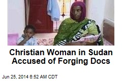 Christian Woman in Sudan Accused of Forging Docs