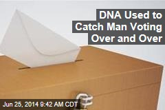 DNA Used to Catch Man Voting Over and Over