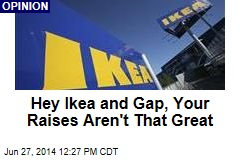 Hey Ikea and Gap, Your Raises Aren't That Great