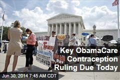 Key ObamaCare Contraception Ruling Due Today