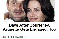 Days After Courteney, Arquette Gets Engaged, Too