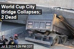 World Cup City Bridge Collapses; 2 Dead