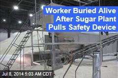 Worker Dies in Sugar After Plant Pulls Safety Device