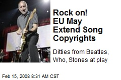 Rock on! EU May Extend Song Copyrights