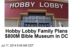 Hobby Lobby Family Plans Huge DC Bible Museum