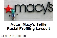 Actor, Macy's Settle Racial Profiling Lawsuit