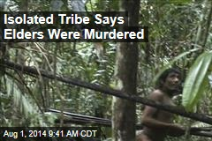 Isolated Tribe Says Elders Were Murdered