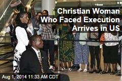 Christian Woman Who Faced Execution Arrives in US
