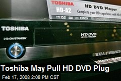Toshiba May Pull HD DVD Plug