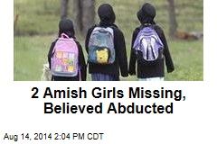 2 Amish Girls Missing, Believed Abducted