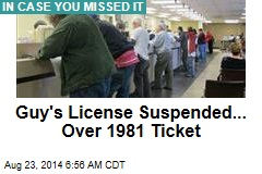 Guy's License Suspended... Over 1981 Ticket