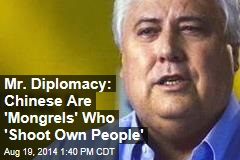 Mr. Diplomacy: Chinese Are 'Mongrels' Who 'Shoot Own People'