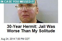 30-Year Hermit: Jail Was Worse Than My Solitude