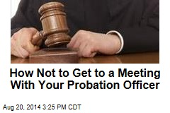 How Not to Get to a Meeting With Your Probation Officer
