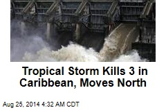 Tropical Storm Kills 3 in Caribbean, Moves North