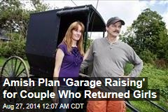 Amish Plan 'Garage Raising' for Couple Who Returned Girls