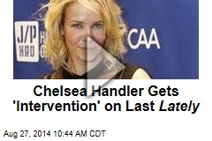 Chelsea Handler Gets 'Intervention' on Last Lately