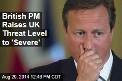 British PM Raises UK Threat Level to 'Severe'