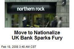 Move to Nationalize UK Bank Sparks Fury