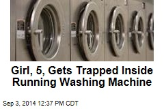 Girl, 5, Gets Trapped Inside Running Washing Machine