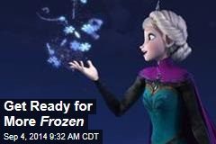 Get Ready for More Frozen