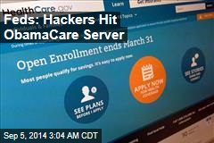 Feds: Hackers Hit ObamaCare Server