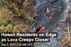 Hawaii Residents on Edge as Lava Creeps Closer