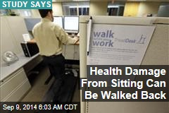 Health Damage From Sitting Can Be Walked Back