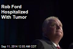Rob Ford Hospitalized With Tumor