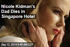 Nicole Kidman's Dad Dies in Singapore Hotel