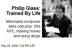 Philip Glass: Trained By Life