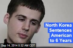 North Korea Sentences American to 6 Years