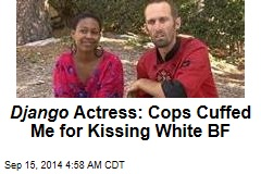Actress: I Was Handcuffed for Kissing White Husband