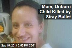 Mom, Unborn Child Killed by Stray Bullet