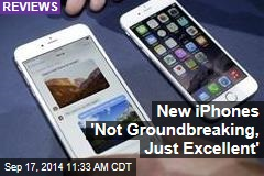 New iPhones 'Not Groundbreaking, Just Excellent'