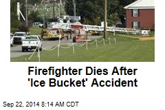 Firefighter Dies After 'Ice Bucket' Accident