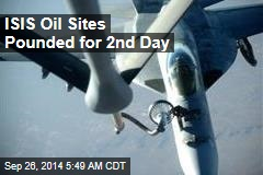 ISIS Oil Sites Pounded for 2nd Day