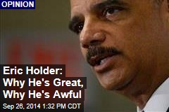 Eric Holder: Why He's Great, Why He's Awful