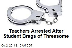 Teachers Arrested After Student Brags of Threesome