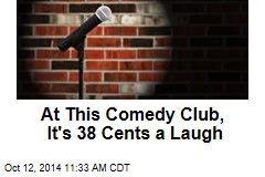 At This Comedy Club, It's 38 Cents a Laugh