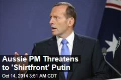 Aussie PM Threatens to 'Shirtfront' Putin