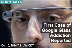 First Case of Google Glass Addiction Reported