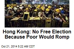 HK Leader: Poor Would 'Dominate' Free Elections