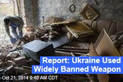 Report: Ukraine Used Widely Banned Weapon