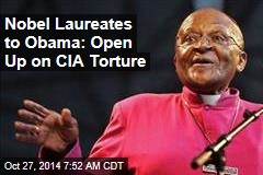 Nobel Laureates to Obama: Open Up on CIA Torture