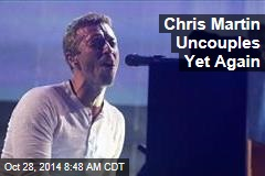 Chris Martin Uncouples Yet Again